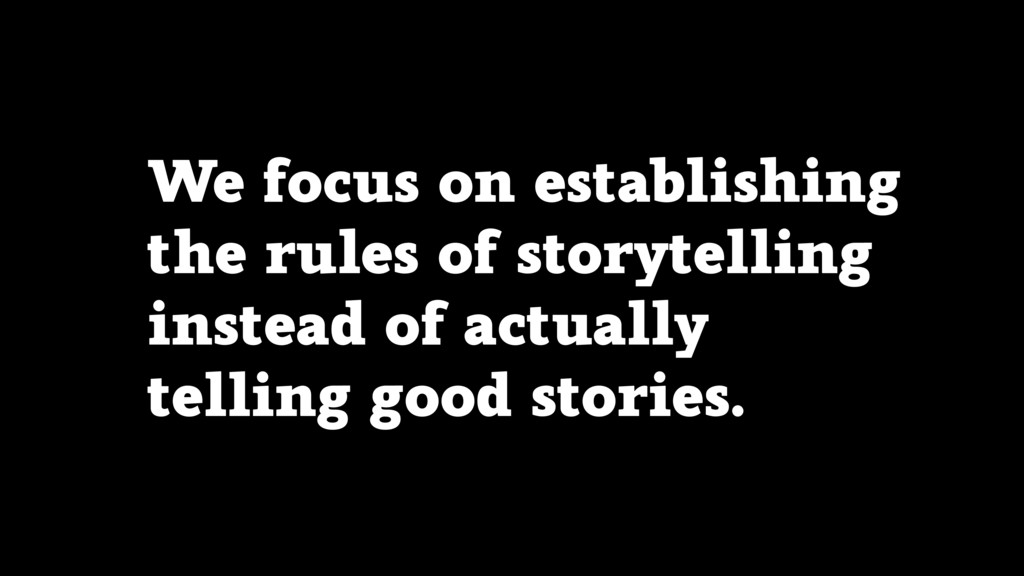 We focus on establishing the rules of storytell...