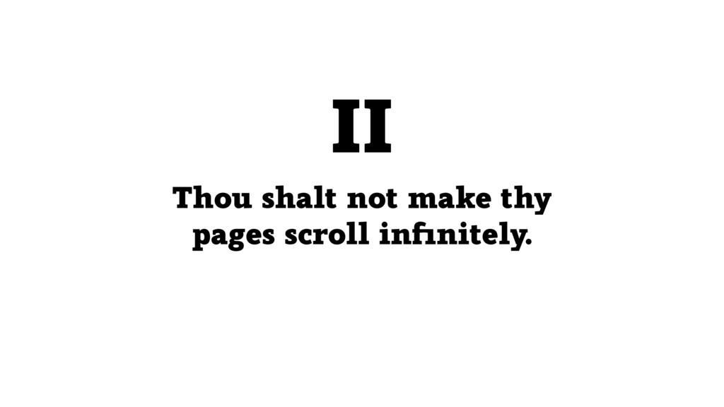 Thou shalt not make thy pages scroll infinitely....