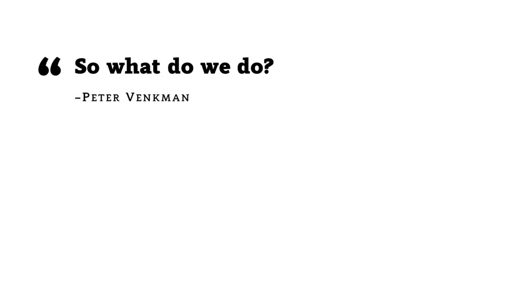 So what do we do? –PETER VENKMAN ""
