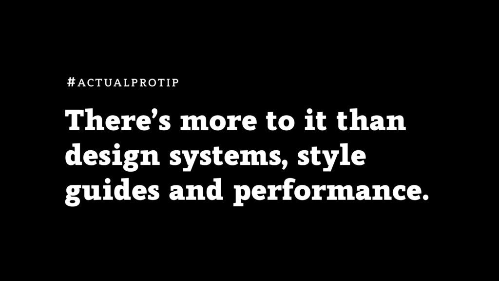 There's more to it than design systems, style g...