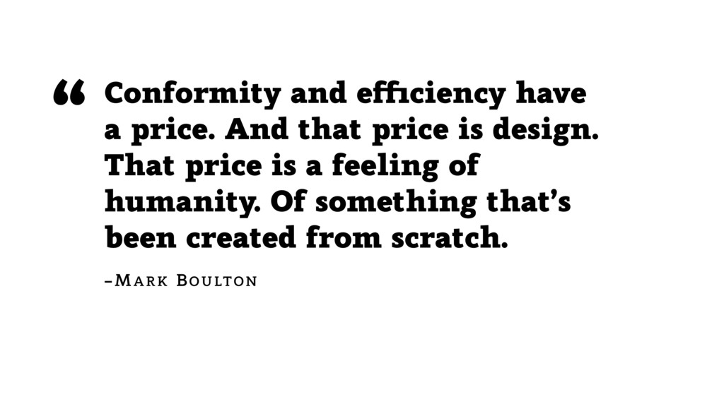 Conformity and efficiency have a price. And tha...