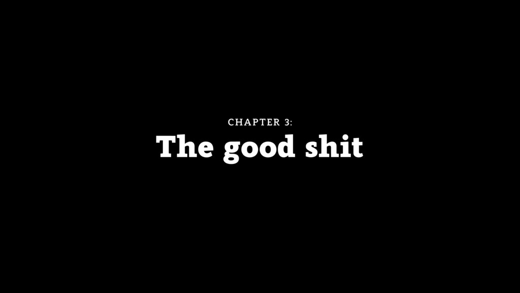 The good shit CHAPTER 3: