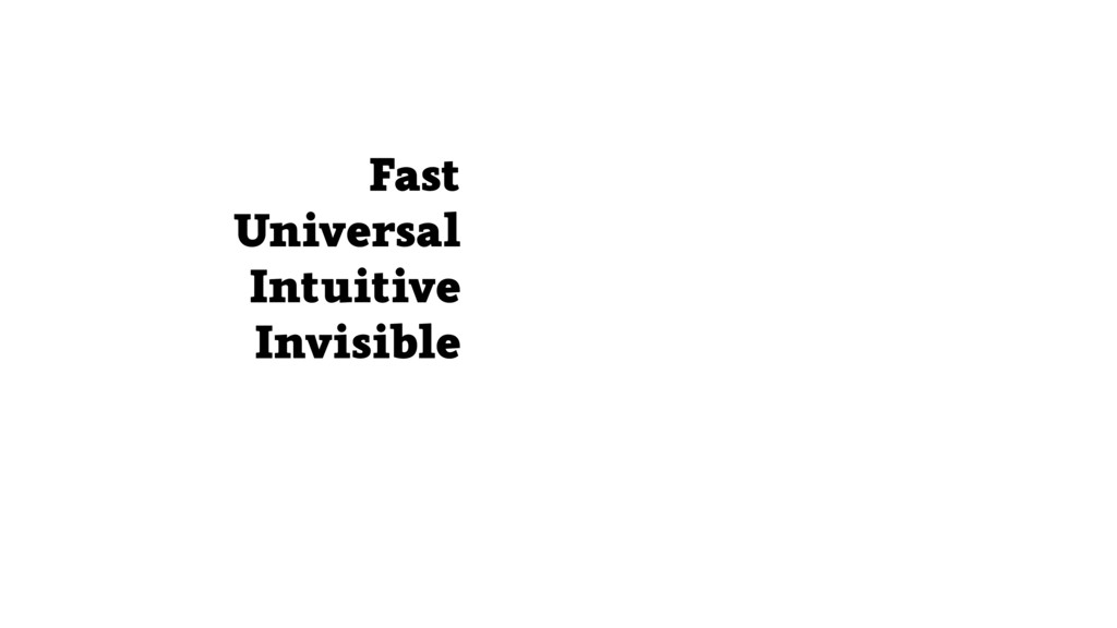 Fast Universal Intuitive Invisible
