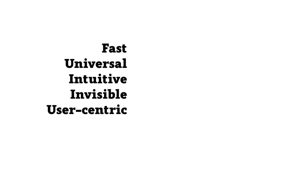 Fast Universal Intuitive Invisible User-centric