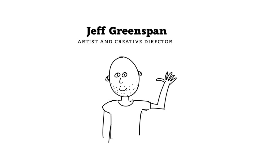Jeff Greenspan ARTIST AND CREATIVE DIRECTOR