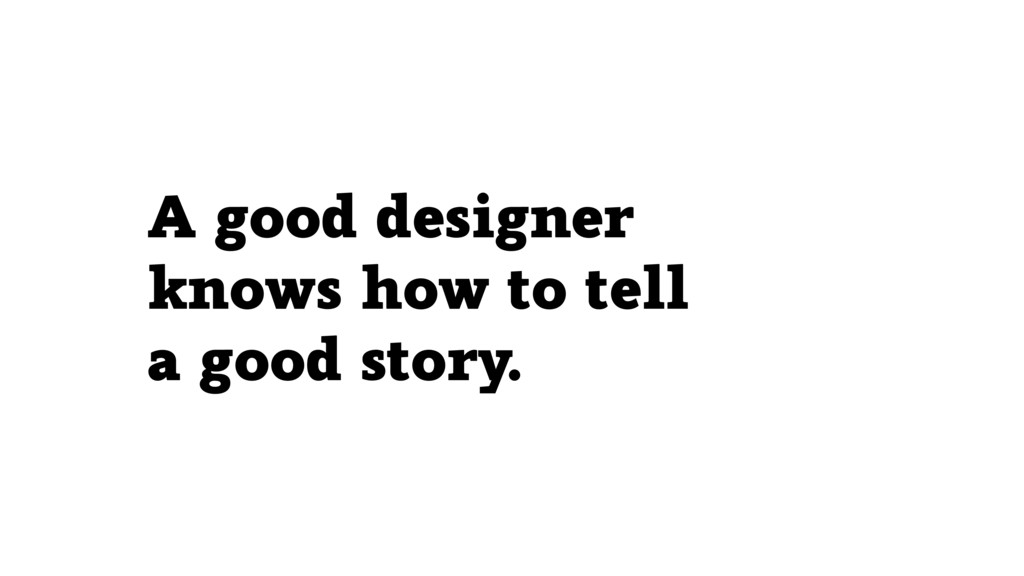A good designer knows how to tell 