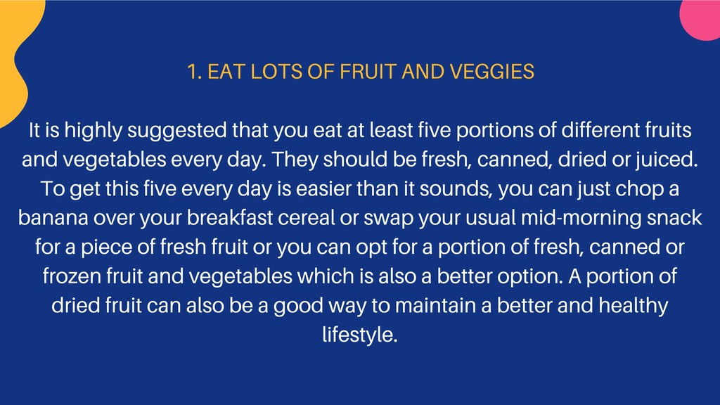 1. EAT LOTS OF FRUIT AND VEGGIES It is highly s...