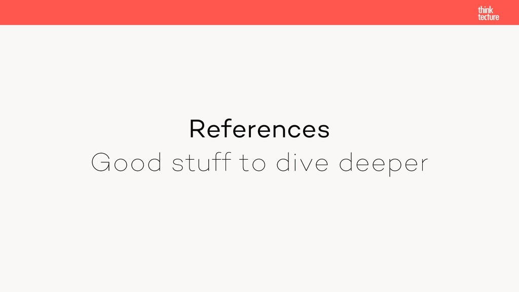 References Good stuff to dive deeper