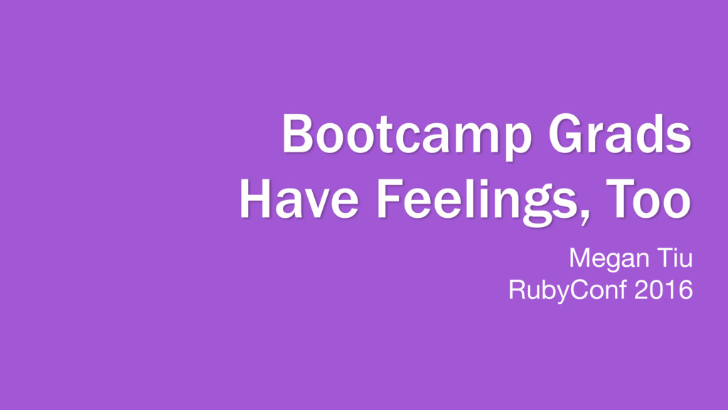 Bootcamp Grads Have Feelings, Too Megan Tiu  Ru...