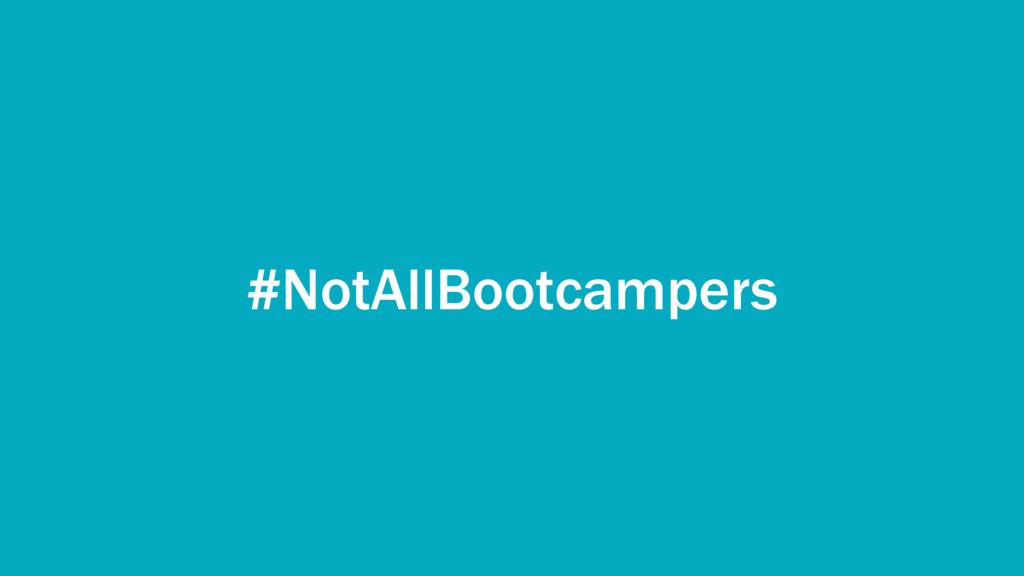 #NotAllBootcampers