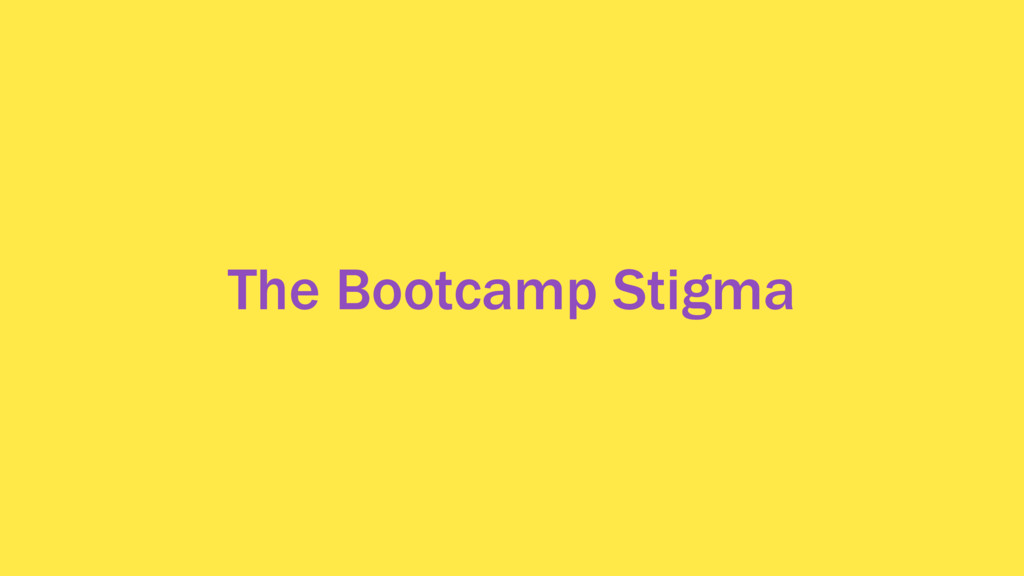 The Bootcamp Stigma