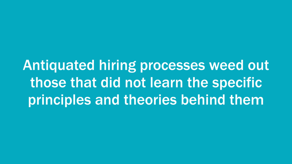 Antiquated hiring processes weed out those that...