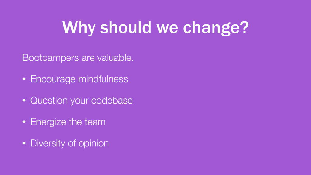 Why should we change? Bootcampers are valuable....