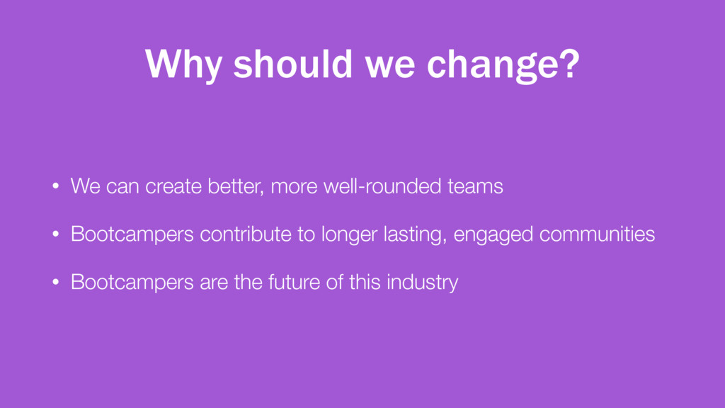Why should we change? • We can create better, m...