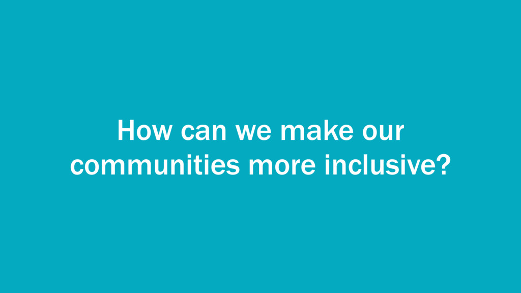 How can we make our communities more inclusive?