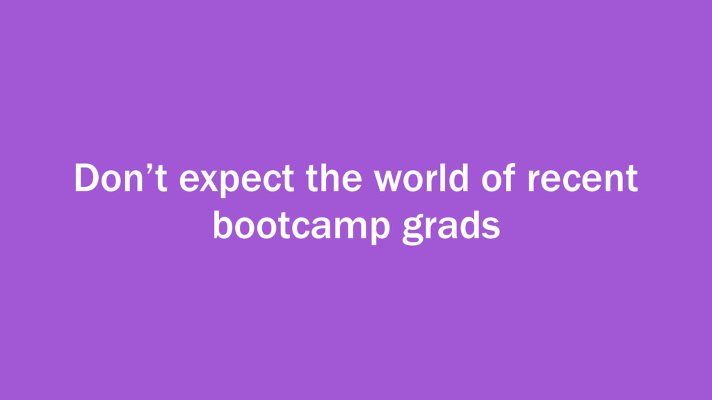 Don't expect the world of recent bootcamp grads