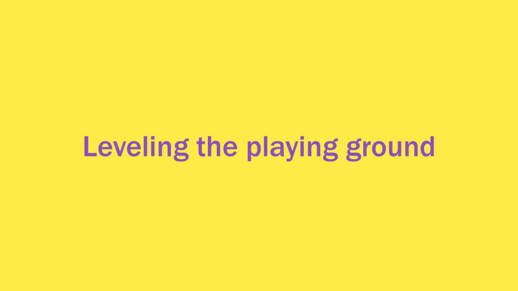 Leveling the playing ground