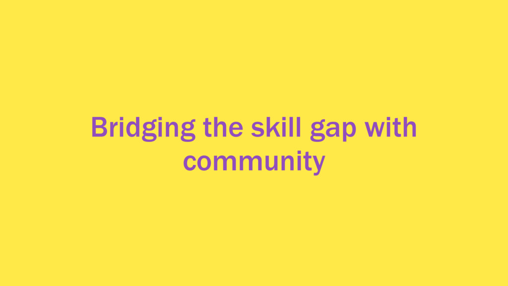 Bridging the skill gap with community