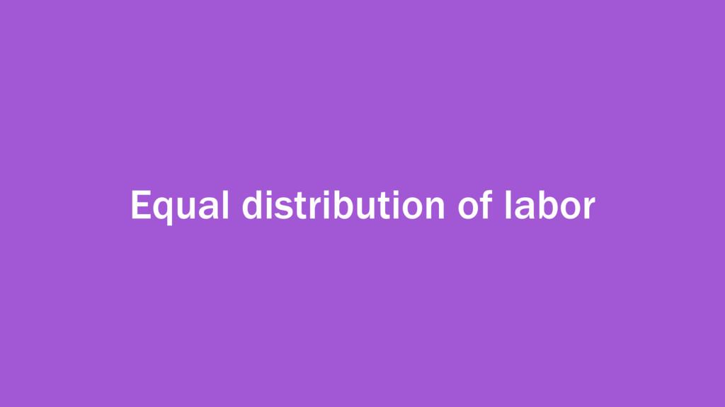 Equal distribution of labor