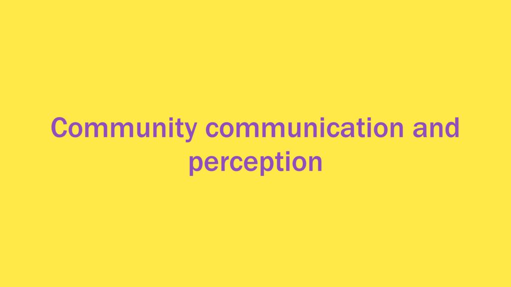 Community communication and perception