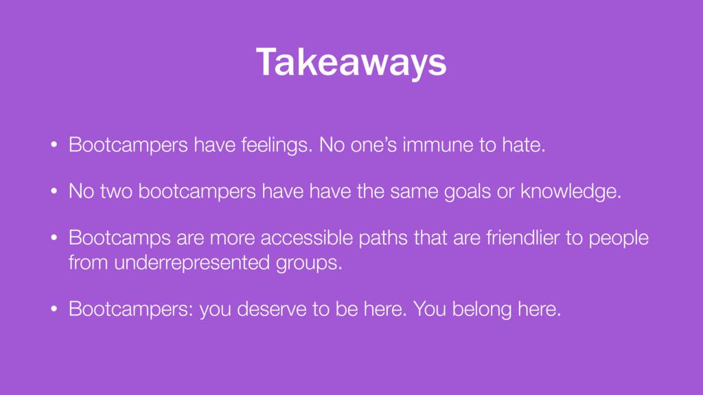 Takeaways • Bootcampers have feelings. No one's...