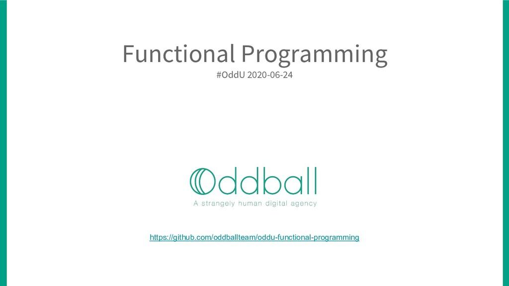 Functional Programming #OddU 2020-06-24 https:/...