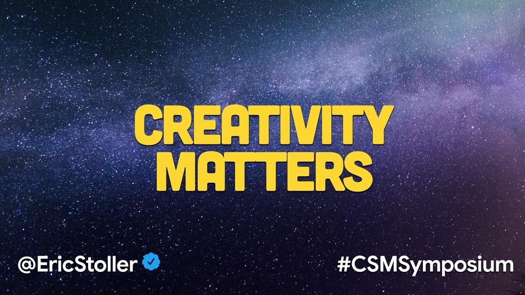 Creativity Matters @EricStoller #CSMSymposium
