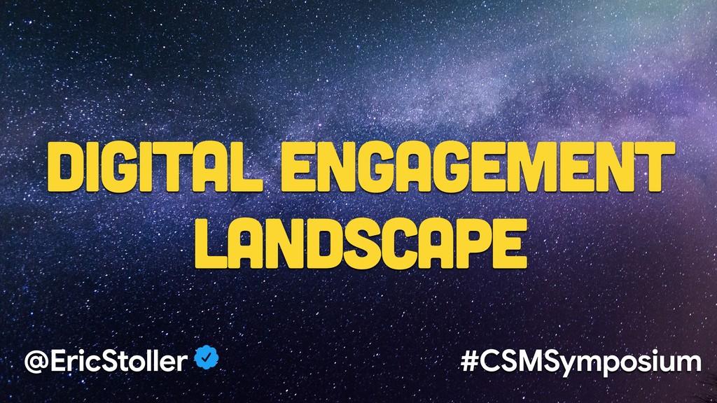 Digital Engagement Landscape @EricStoller #CSMS...