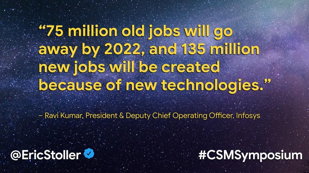 """@EricStoller #CSMSymposium """"75 million old jobs..."""