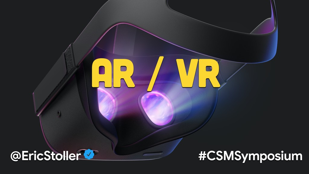 @EricStoller #CSMSymposium AR / VR