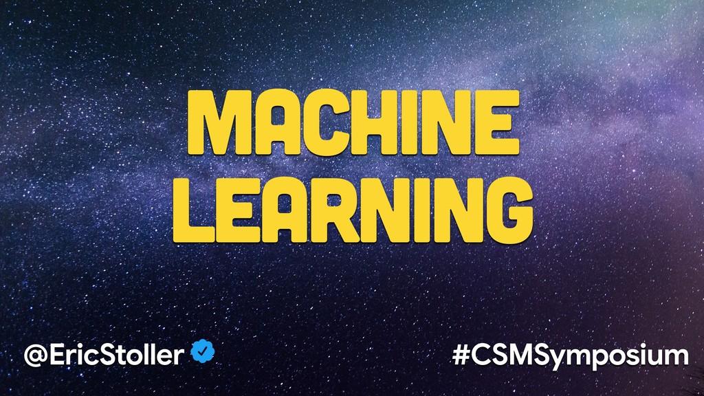 @EricStoller #CSMSymposium Machine Learning