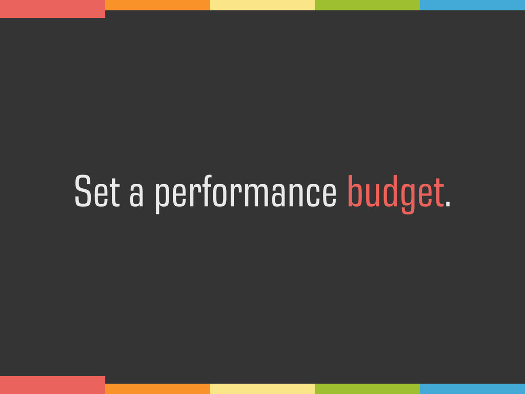 Set a performance budget.
