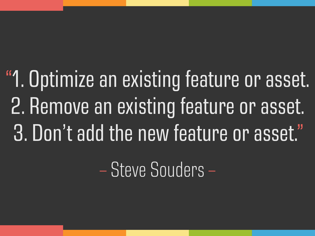 """1. Optimize an existing feature or asset.