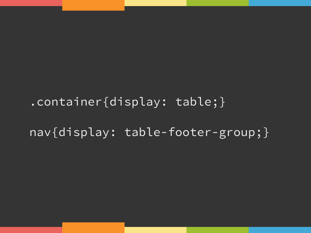 .container{display: table;} ! nav{display: tabl...