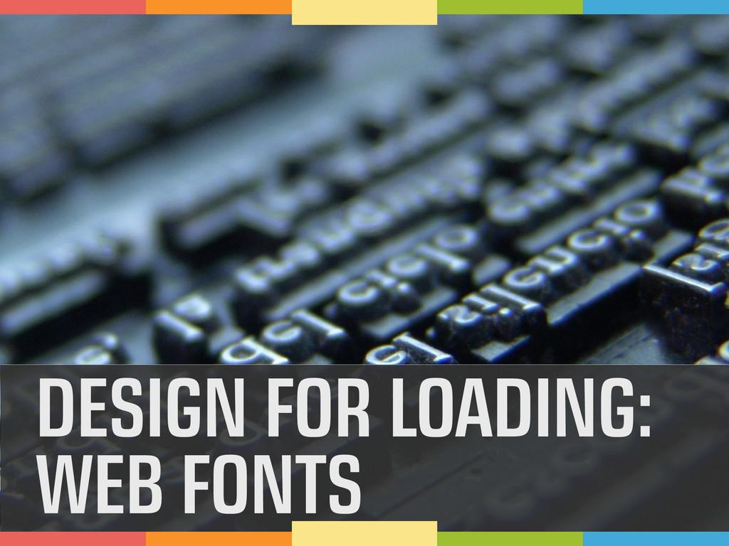DESIGN FOR LOADING: WEB FONTS