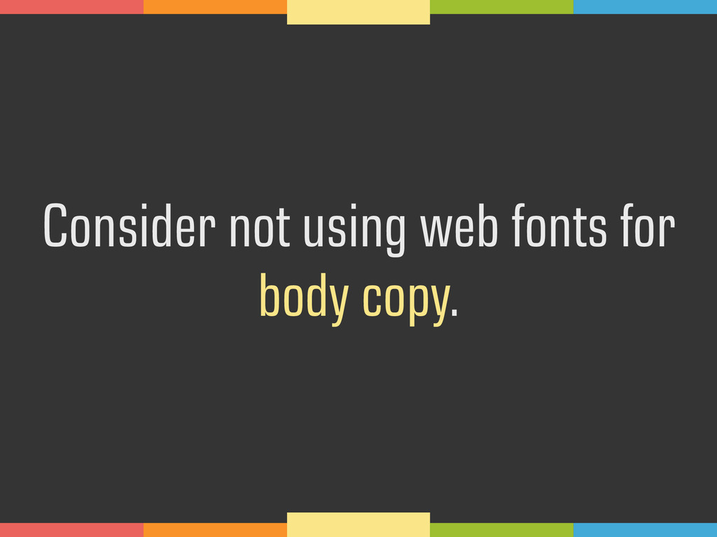Consider not using web fonts for body copy.