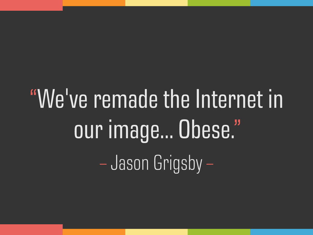 """We've remade the Internet in 