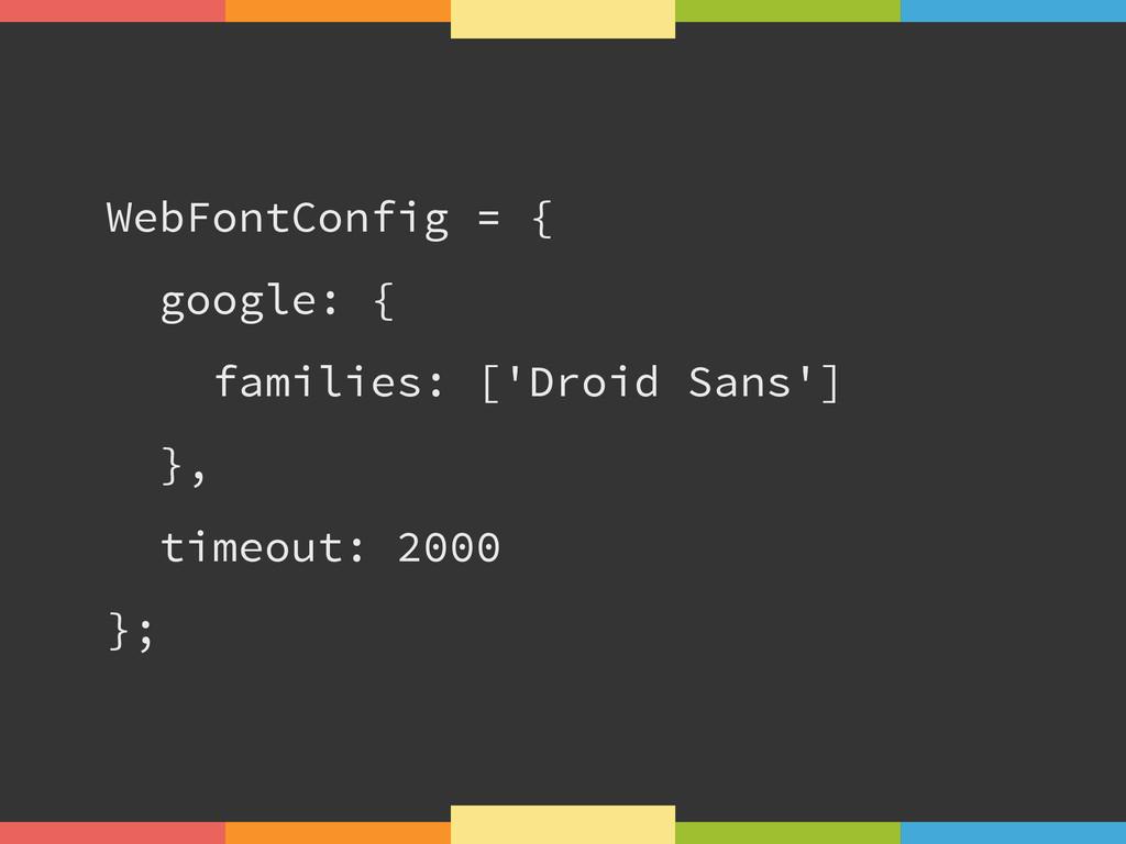 WebFontConfig = { google: { families: ['Droid S...