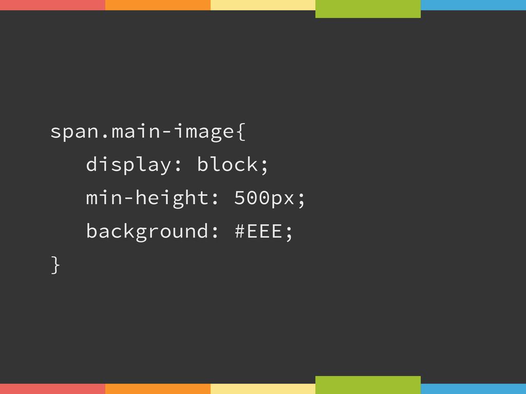 span.main-image{ display: block; min-height: 50...