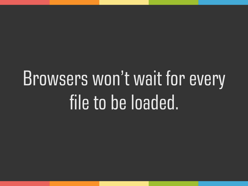 Browsers won't wait for every 