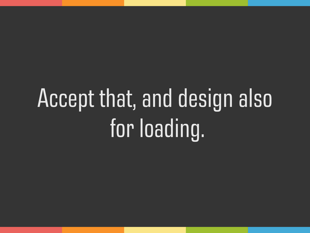 Accept that, and design also