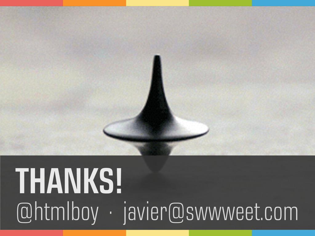 THANKS! @htmlboy · javier@swwweet.com