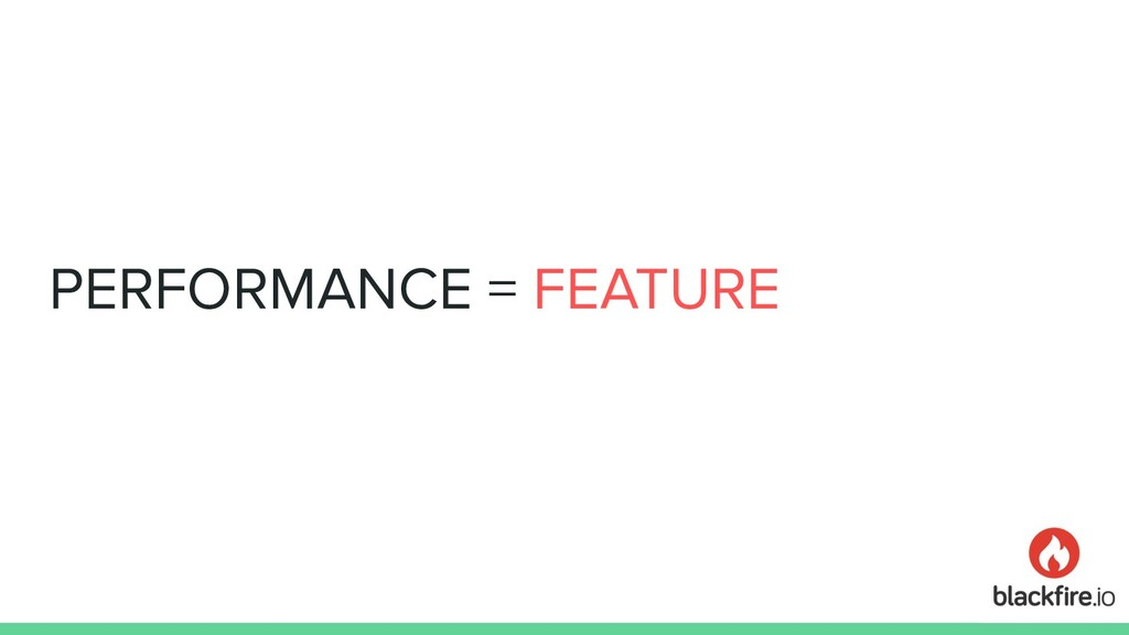 PERFORMANCE = FEATURE