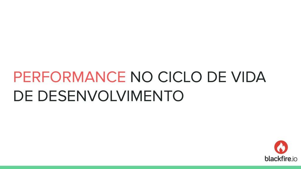 PERFORMANCE NO CICLO DE VIDA DE DESENVOLVIMENTO
