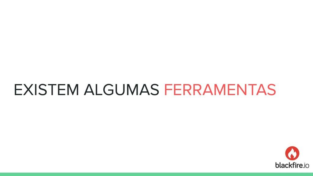 EXISTEM ALGUMAS FERRAMENTAS