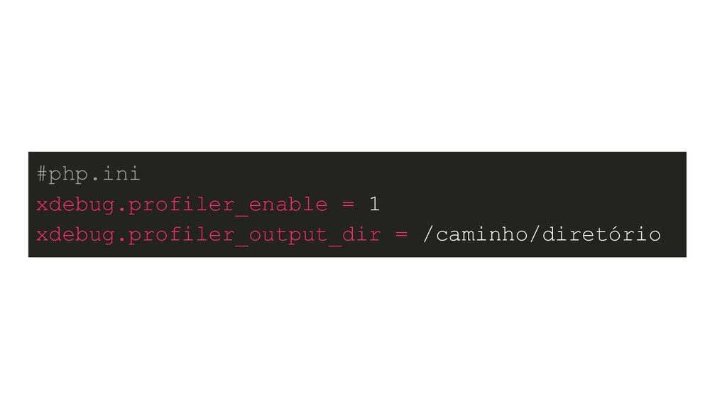 #php.ini xdebug.profiler_enable = 1 xdebug.prof...