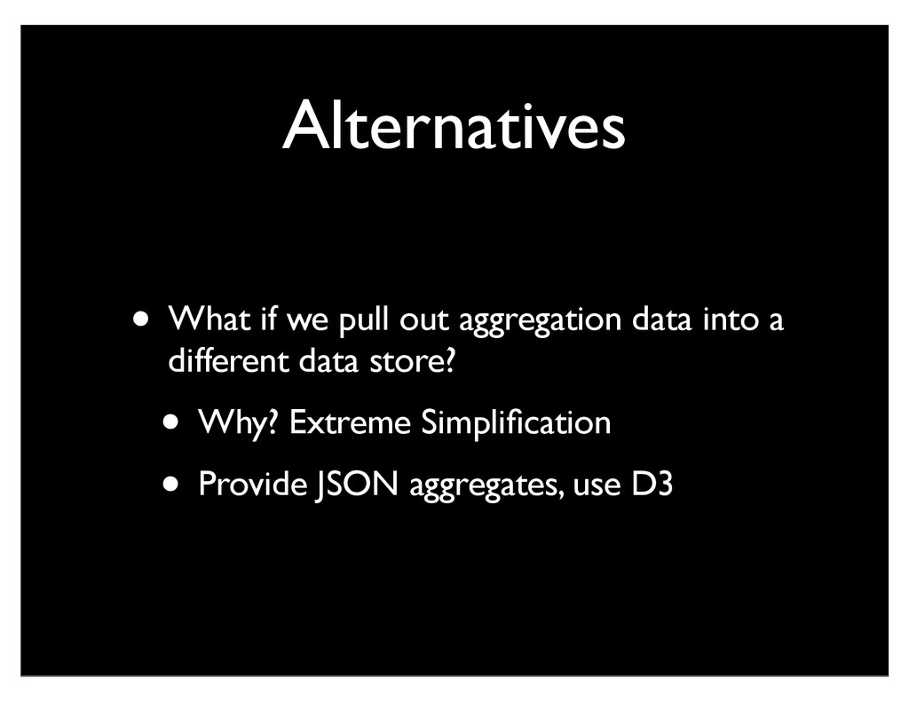 Alternatives • What if we pull out aggregation ...