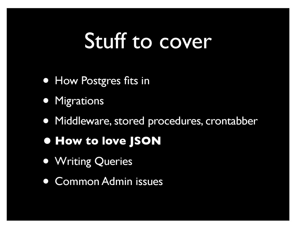Stuff to cover • How Postgres fits in • Migratio...
