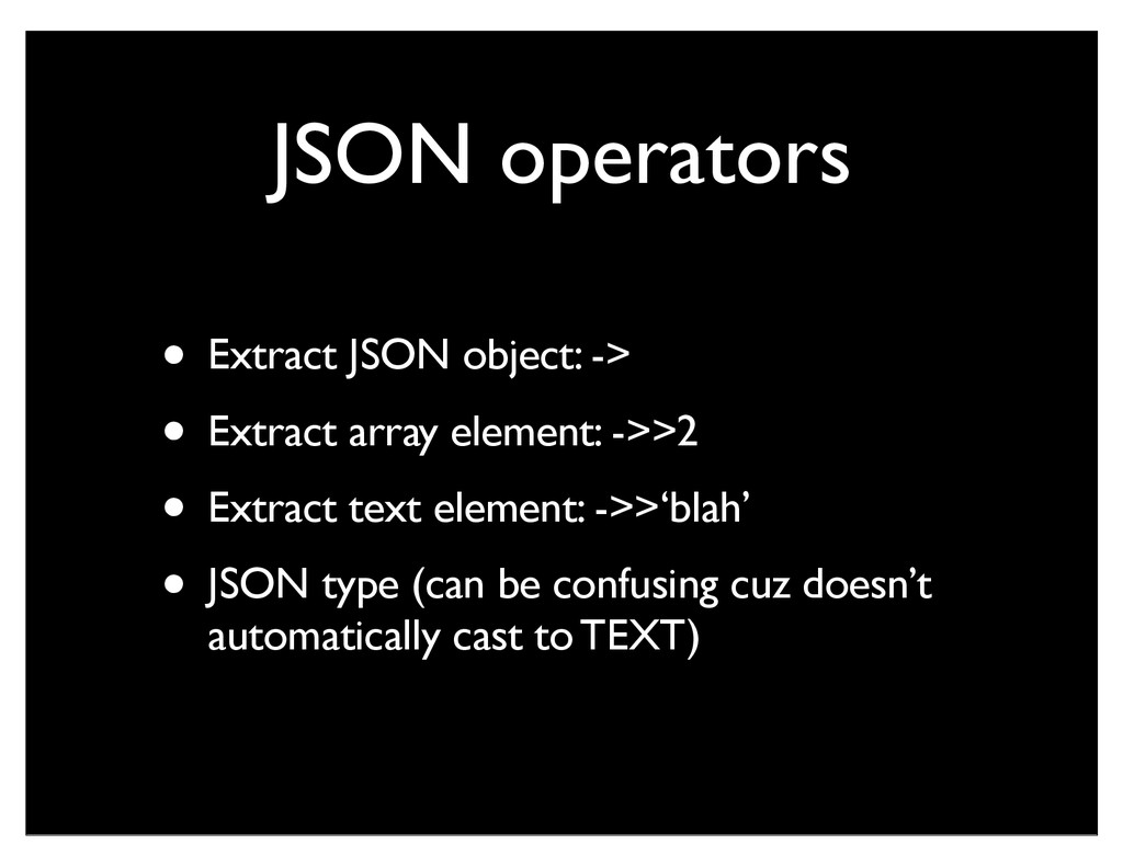 JSON operators • Extract JSON object: -> • Extr...