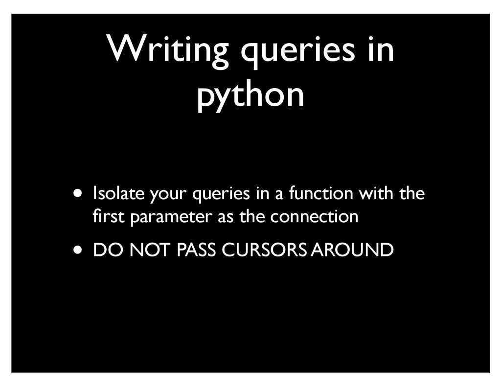 Writing queries in python • Isolate your querie...